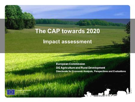 Ⓒ Olof S. The CAP towards 2020 Impact assessment European Commission DG Agriculture and Rural Development Directorate for Economic Analysis, Perspectives.