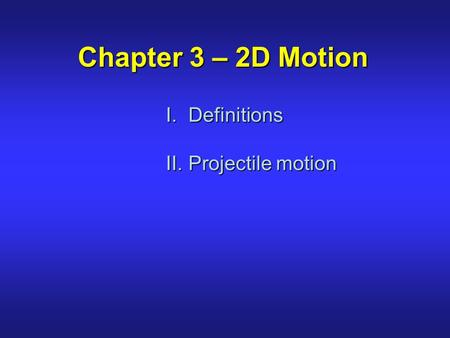 Chapter 3 – 2D Motion Definitions Projectile motion.
