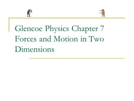 Glencoe Physics Chapter 7 Forces and Motion in Two Dimensions