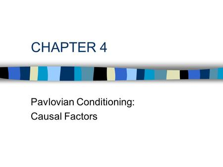 CHAPTER 4 Pavlovian Conditioning: Causal Factors.