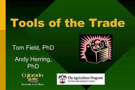 Tools of the Trade Tom Field, PhD Andy Herring, PhD.