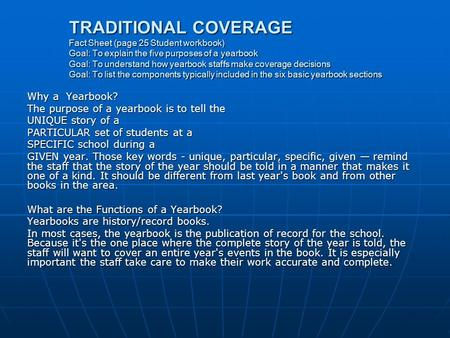 TRADITIONAL COVERAGE Fact Sheet(page 25 Student workbook) Goal: To explain the five purposes of a yearbook Goal: To understand how yearbook staffs make.