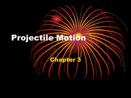 Projectile Motion Chapter 3. Vector and Scalar Quantities Vector Quantity – Requires both magnitude and direction Velocity and Acceleration = vector quantities.