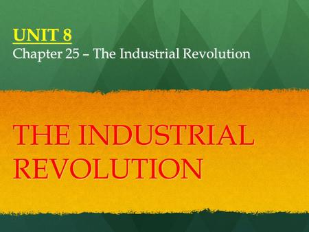 UNIT 8 Chapter 25 – The Industrial Revolution THE INDUSTRIAL REVOLUTION.