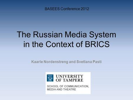 The Russian Media System in the Context of BRICS Kaarle Nordenstreng and Svetlana Pasti BASEES Conference 2012.