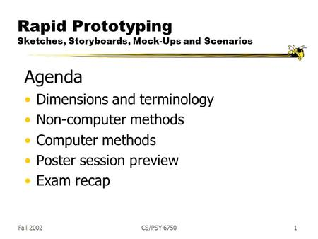 Fall 2002CS/PSY 67501 Rapid Prototyping Sketches, Storyboards, Mock-Ups and Scenarios Agenda Dimensions and terminology Non-computer methods Computer methods.