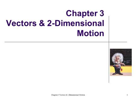 Chapter 3 Vectors & 2-Dimensional Motion1. 2 3.1 Vectors & Scalars Revisited Vector: magnitude & direction Displacement Velocity Acceleration Scalar: