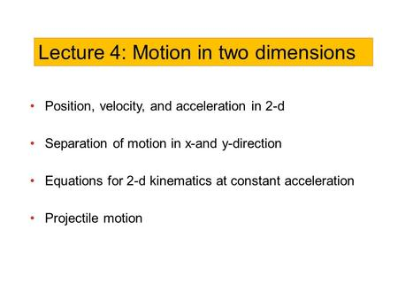 Position, velocity, and acceleration in 2-d Separation of motion in x-and y-direction Equations for 2-d kinematics at constant acceleration Projectile.