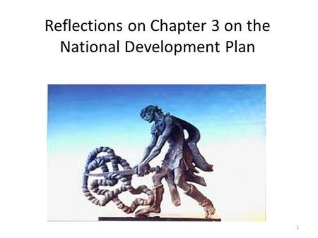Reflections on Chapter 3 on the National Development Plan 1.
