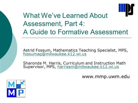 What We've Learned About Assessment, Part 4: A Guide to Formative Assessment Astrid Fossum, Mathematics Teaching Specialist, MPS,