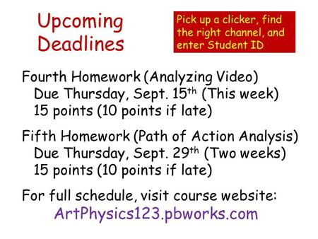 Upcoming Deadlines Fourth Homework (Analyzing Video) Due Thursday, Sept. 15 th (This week) 15 points (10 points if late) Fifth Homework (Path of Action.