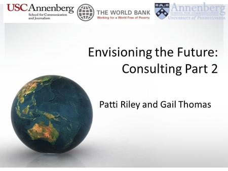 Envisioning the Future: Consulting Part 2 Patti Riley and Gail Thomas.