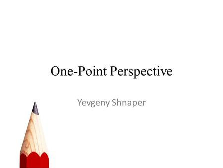 One-Point Perspective Yevgeny Shnaper. About One-Point Perspective One-point perspective consists of ONE vanishing point on a horizon line. Horizon: a.