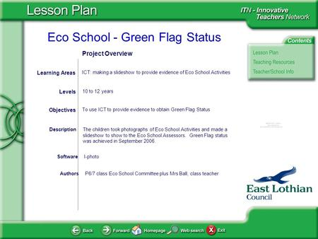 Eco School - Green Flag Status AuthorsP6/7 class Eco School Committee plus Mrs Ball, class teacher To use ICT to provide evidence to obtain Green Flag.