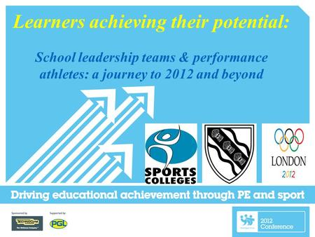 Learners achieving their potential: School leadership teams & performance athletes: a journey to 2012 and beyond.