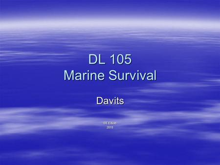 DL 105 Marine Survival Davits BT Elliott 2011. Davits A system to move a lifeboat from the stowed position, outboard for launching and recovery Davits.