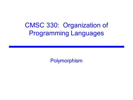 CMSC 330: Organization of Programming Languages Polymorphism.