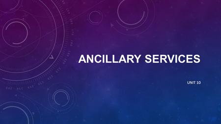 Ancillary Services UNIT 10.