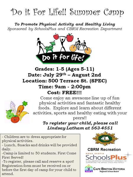 Do it For Life!! Summer Camp To Promote Physical Activity and Healthy Living Sponsored by SchoolsPlus and CBRM Recreation Department Grades: 1-5 (Ages.