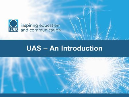 UAS – An Introduction. A framework that provides classroom-based experience for undergraduates allowing them to develop key transferable skills and gain.
