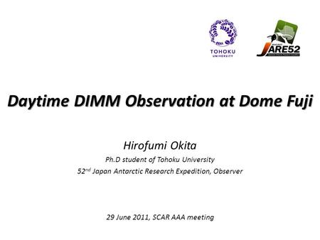 Daytime DIMM Observation at Dome Fuji Hirofumi Okita Ph.D student of Tohoku University 52 nd Japan Antarctic Research Expedition, Observer 29 June 2011,