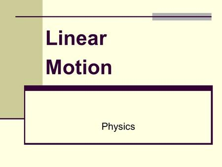 "Linear Motion Physics. Linear Motion Linear Motion refers to ""motion in a line"". The motion of an object can be described using a number of different."