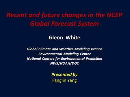 Recent and future changes in the NCEP Global Forecast System Glenn White Global Climate and Weather Modeling Branch Environmental Modeling Center National.