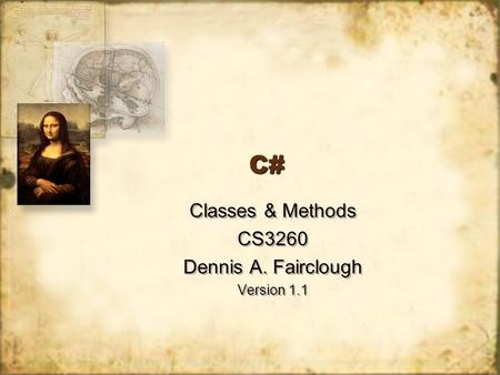 C#C# Classes & Methods CS3260 Dennis A. Fairclough Version 1.1 Classes & Methods CS3260 Dennis A. Fairclough Version 1.1.