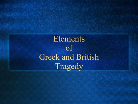 Elements of Greek and British Tragedy. Tragedy Definition: an event causing great suffering Description: a play dealing with tragic events, often having.
