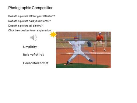 Simplicity Rule –of-thirds Horizontal Format Photographic Composition Does this picture attract your attention? Does this picture hold your interest?