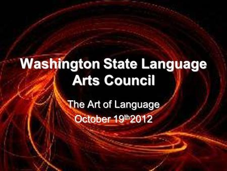 The Art of Language October 19 th 2012 Washington State Language Arts Council.