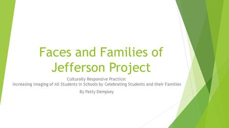Faces and Families of Jefferson Project Culturally Responsive Practice: Increasing Imaging of All Students in Schools by Celebrating Students and their.