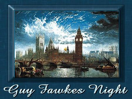 GUY FAWKES DAY IN ENGLAND NOVEMBER 5th by GREGORY.
