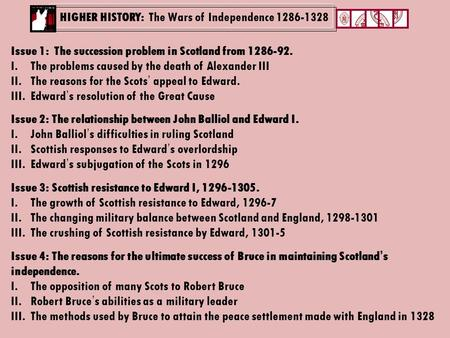 HIGHER HISTORY: The Wars of Independence 1286-1328 Issue 1: The succession problem in Scotland from 1286-92. I.The problems caused by the death of Alexander.