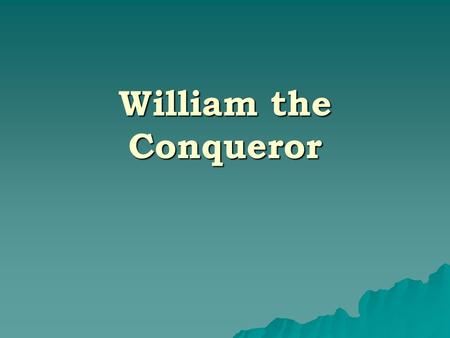 William the Conqueror. Contents  Introduction  Physical appearance  Early life  Duke of Normandy  Conquest of England  Reign  Death, burial and.