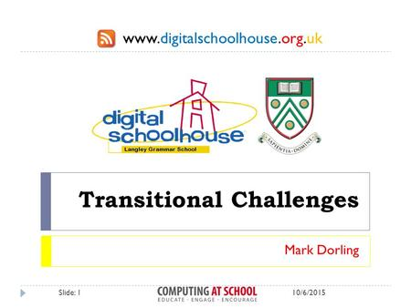 Www.digitalschoolhouse.org.uk Transitional Challenges Mark Dorling 10/6/2015Slide: 1.
