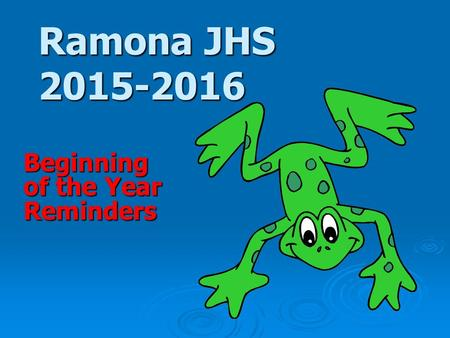 Ramona JHS 2015-2016 Beginning of the Year Reminders.