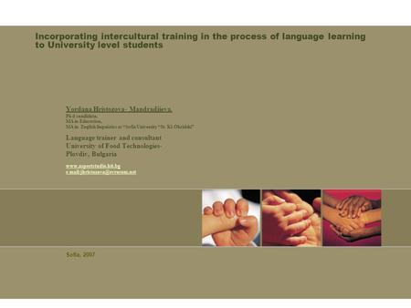 Incorporating intercultural training in the process of language learning to University level students Yordana Hristozova- Mandradjieva, Ph d candidate,