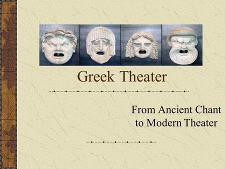 Greek Theater From Ancient Chant to Modern Theater.