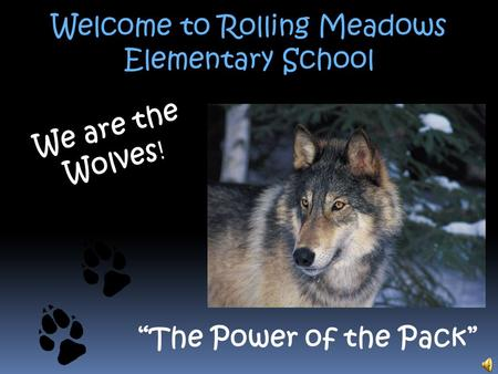 "Welcome to Rolling Meadows Elementary School We are the Wolves ! ""The Power of the Pack"""