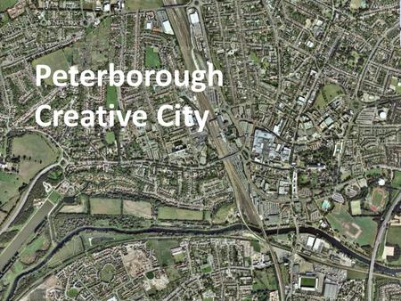 Peterborough Creative City. The journey of a creative city A programme of high quality arts events and programme to raise the creative profile of Peterborough.