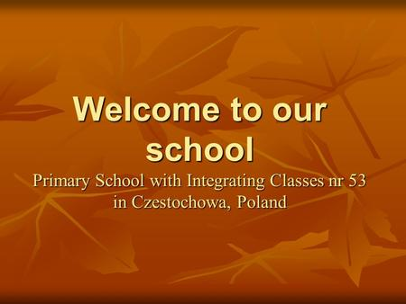 Welcome to our school Primary School with Integrating Classes nr 53 in Czestochowa, Poland.