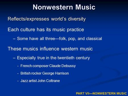 Nonwestern Music Reflects/expresses world's diversity Each culture has its music practice –Some have all three—folk, pop, and classical These musics influence.