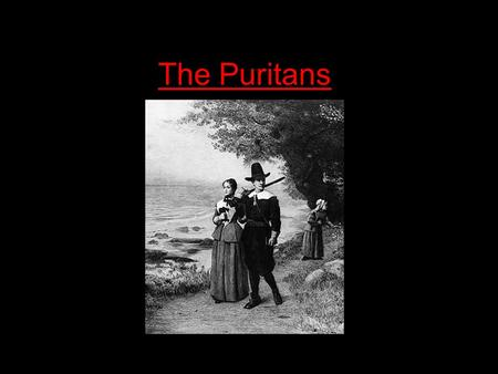 "The Puritans. A Brief Background The Puritans- a group of people who grew unhappy in the Church of England. They sought to ""purify"" the church. They contended."