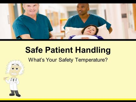 Safe Patient Handling What's Your Safety Temperature?
