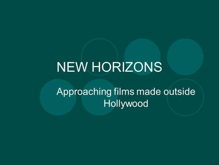 NEW HORIZONS Approaching films made outside Hollywood.