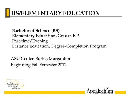 ASU Center-Burke, Morganton Beginning Fall Semester 2012 Bachelor of Science (BS) – Elementary Education, Grades K-6 Part-time/Evening Distance Education,