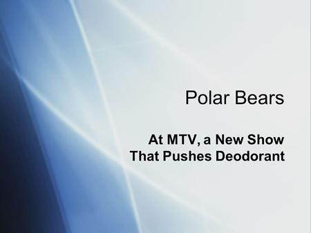 Polar Bears At MTV, a New Show That Pushes Deodorant.