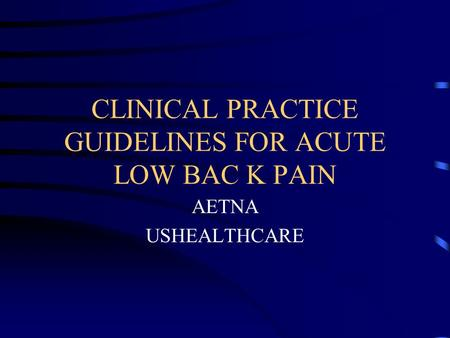 CLINICAL PRACTICE GUIDELINES FOR ACUTE LOW BAC K PAIN AETNA USHEALTHCARE.