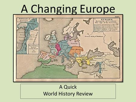 A Changing Europe A Quick World History Review. Middle Ages (400-1300) After the fall of Rome, Europe is not united – Kings fight for territory and ruling.